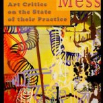 """Critical Mess: Art Critics On The State Of Their Practice"" edited by Raphael Rubinstein"