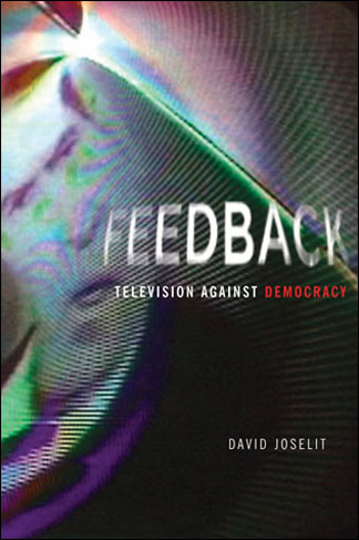 Cover of Feedback: Television against Democracy by David Joselit, The MIT Press, Cambridge MA and London, England 2007, 1st Edition. 210 pages