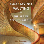 Guastavino Vaulting: The Art of Structural Tile, by John Ochsendorf. Photography by Michael Freeman.