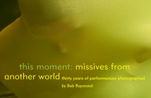"'this moment: missives from another world: thirty years of performances photographed by Bob Raymond."" Detail of cover."